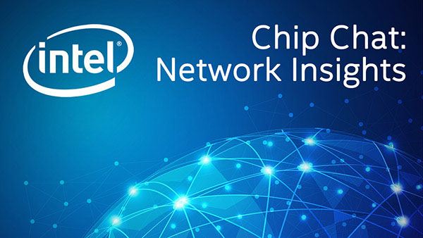 Build Cloud, AI and 5G Infrastructure – Intel Chip Chat Network Insights episode 255