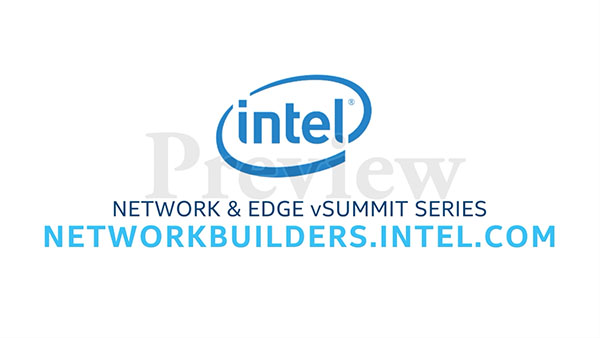 Intel Network Builders present: Network & Edge vSummit Series