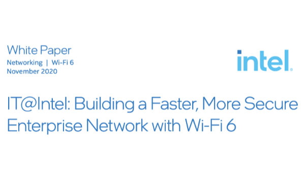 IT@Intel: Building a Faster, More Secure Enterprise Network with Wi-Fi 6