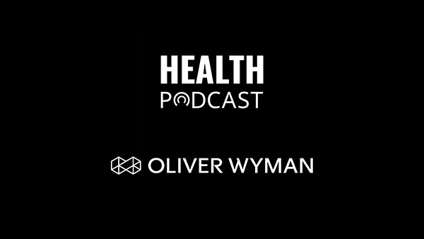 Oliver Wyman Health Podcast: The Psychology of Leading in Uncertain Times