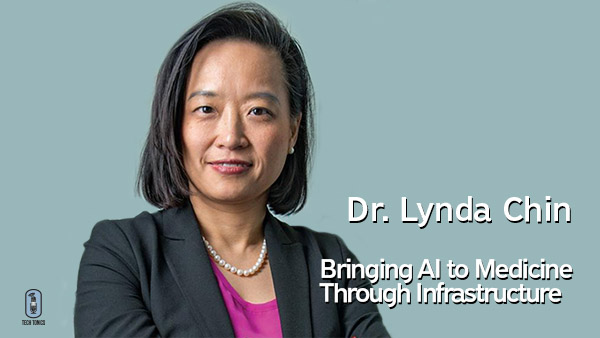 Tech Tonics: Dr. Lynda Chin – Bringing AI to Medicine Through Infrastructure