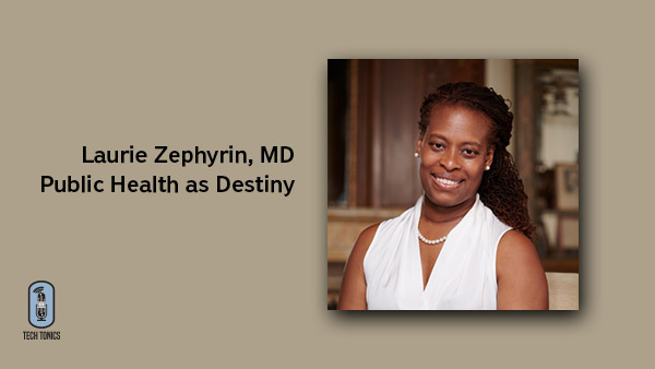 Laurie Zephyrin, MD: Public Health as Destiny