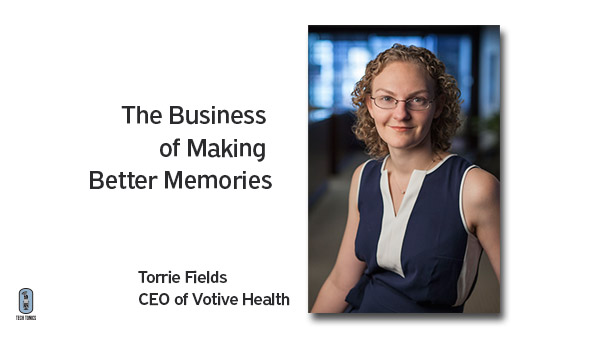 Tech Tonics: Torrie Fields, The Business of Making Better Memories