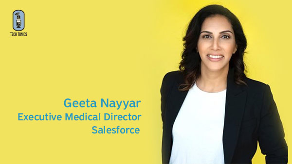 Tech Tonics: Geeta Nayyar, Executive Medical Director, Salesforce